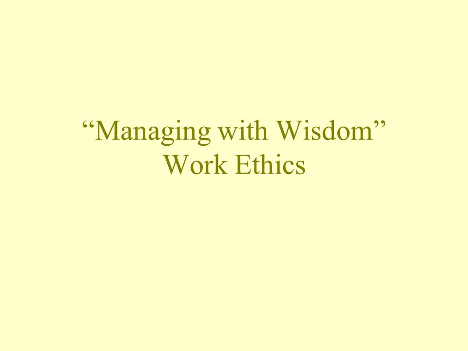 Managing with Wisdom Work Ethics