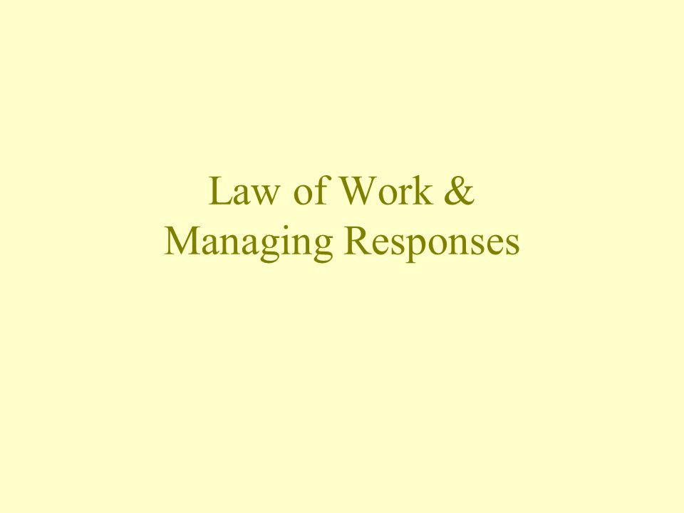 Law of Work & Managing Responses