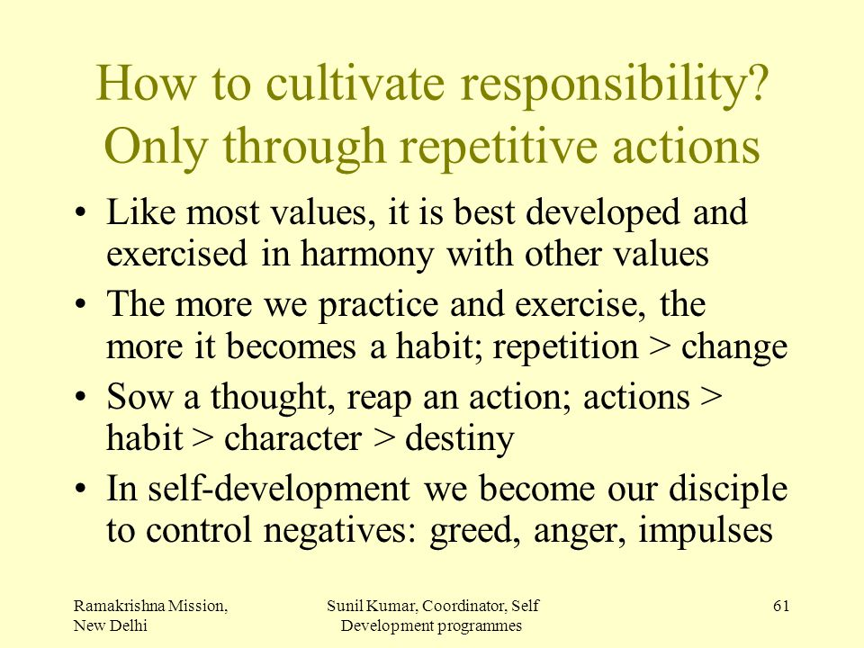 How to cultivate responsibility Only through repetitive actions