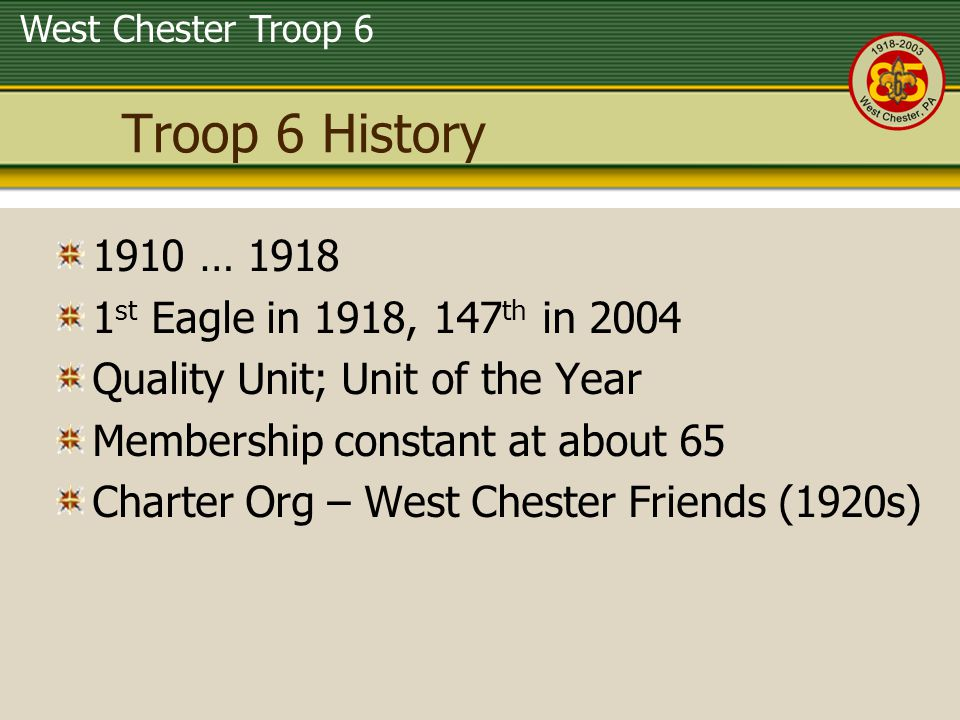 Troop 6 History 1910 … 1918 1st Eagle in 1918, 147th in 2004