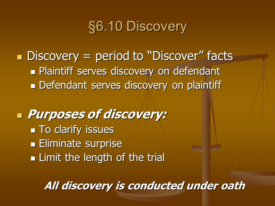 All discovery is conducted under oath