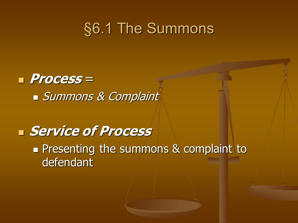 §6.1 The Summons Process = Service of Process Summons & Complaint