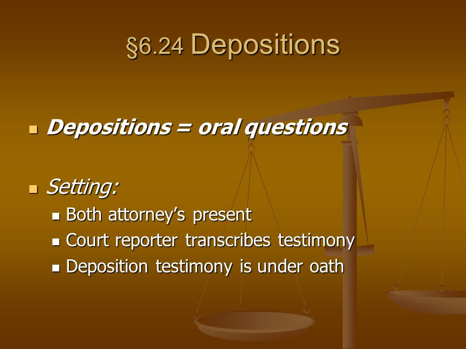 §6.24 Depositions Depositions = oral questions Setting: