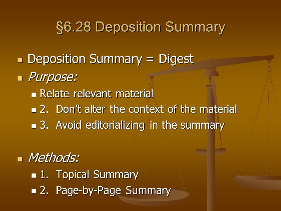 §6.28 Deposition Summary Deposition Summary = Digest Purpose: Methods: