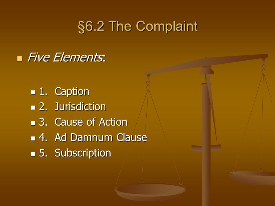 §6.2 The Complaint Five Elements: 1. Caption 2. Jurisdiction
