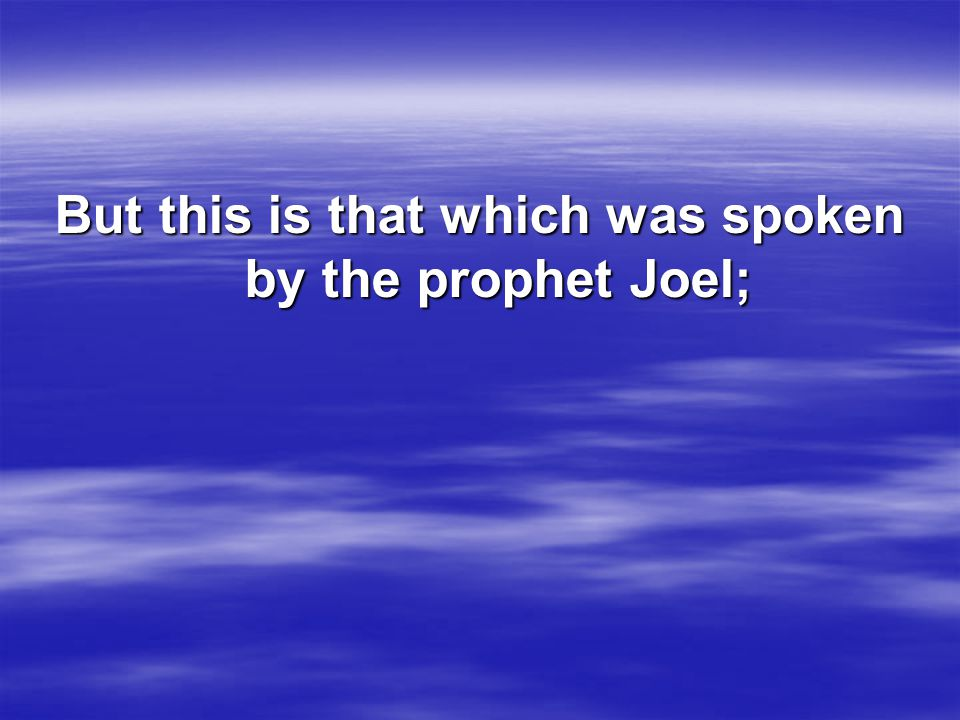 But this is that which was spoken by the prophet Joel;