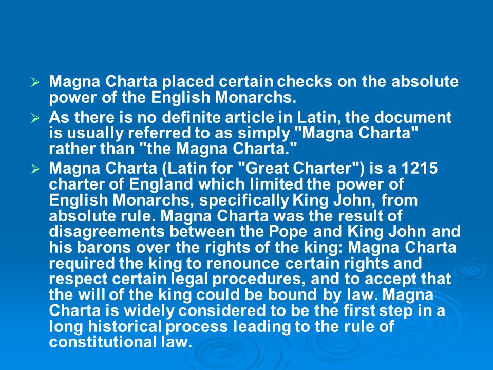 Magna Charta placed certain checks on the absolute power of the English Monarchs.