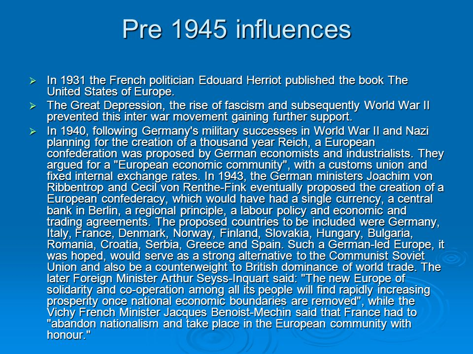 Pre 1945 influences In 1931 the French politician Edouard Herriot published the book The United States of Europe.