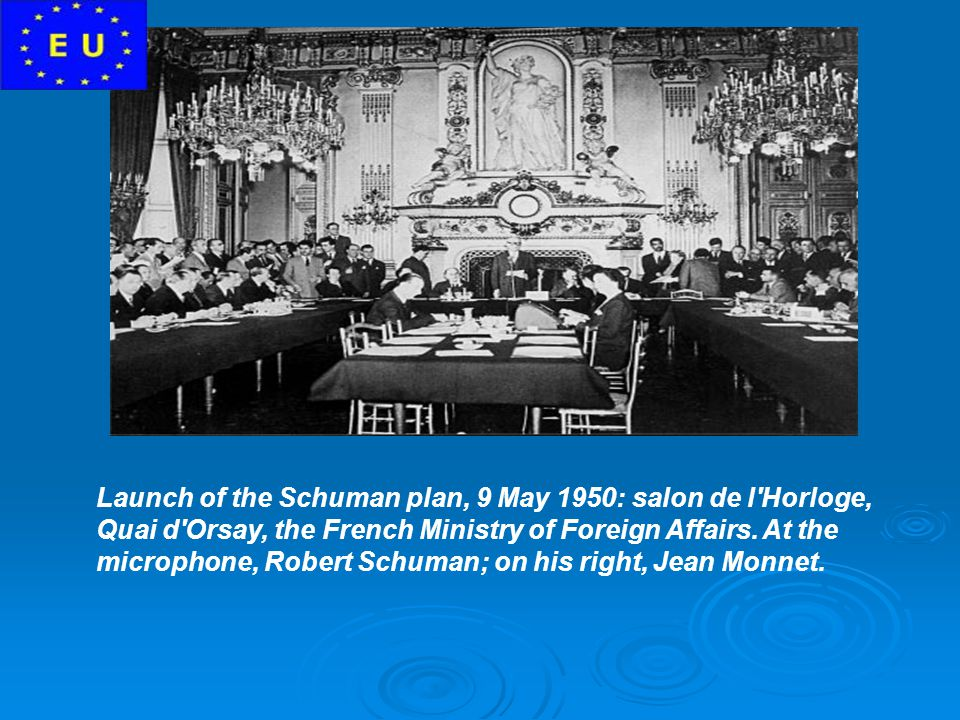 Launch of the Schuman plan, 9 May 1950: salon de l Horloge, Quai d Orsay, the French Ministry of Foreign Affairs.