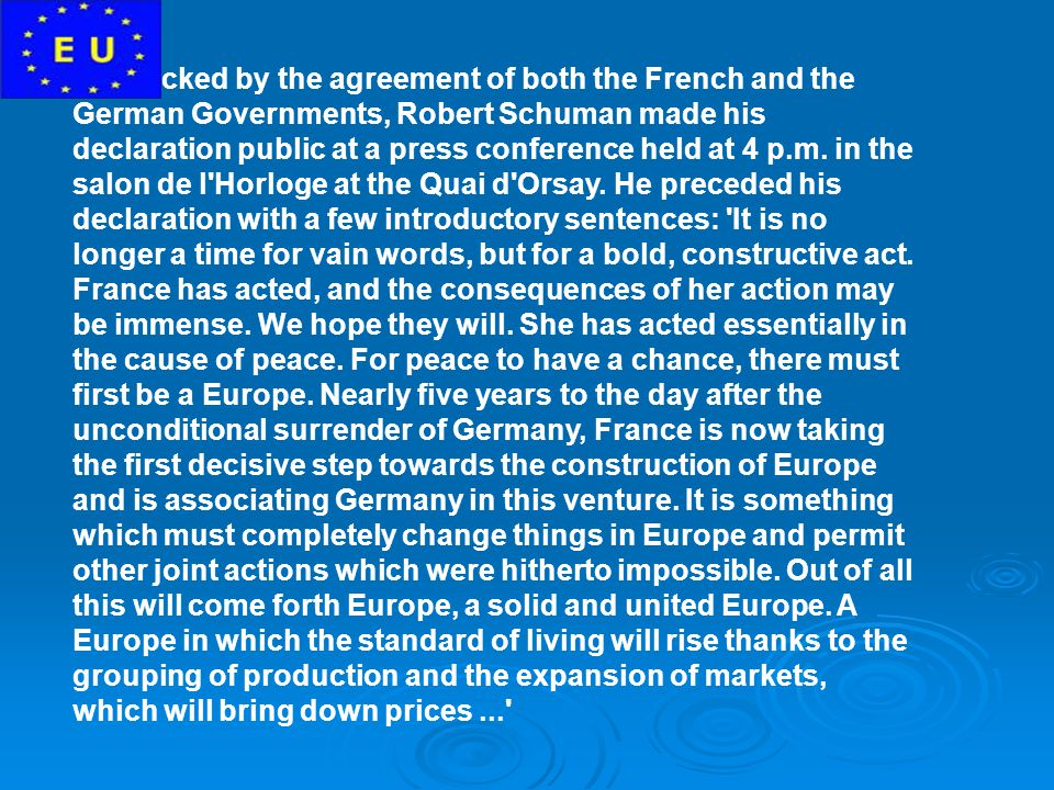 So, backed by the agreement of both the French and the German Governments, Robert Schuman made his declaration public at a press conference held at 4 p.m.