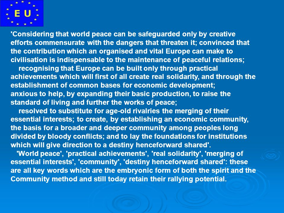 Considering that world peace can be safeguarded only by creative efforts commensurate with the dangers that threaten it; convinced that the contribution which an organised and vital Europe can make to civilisation is indispensable to the maintenance of peaceful relations;