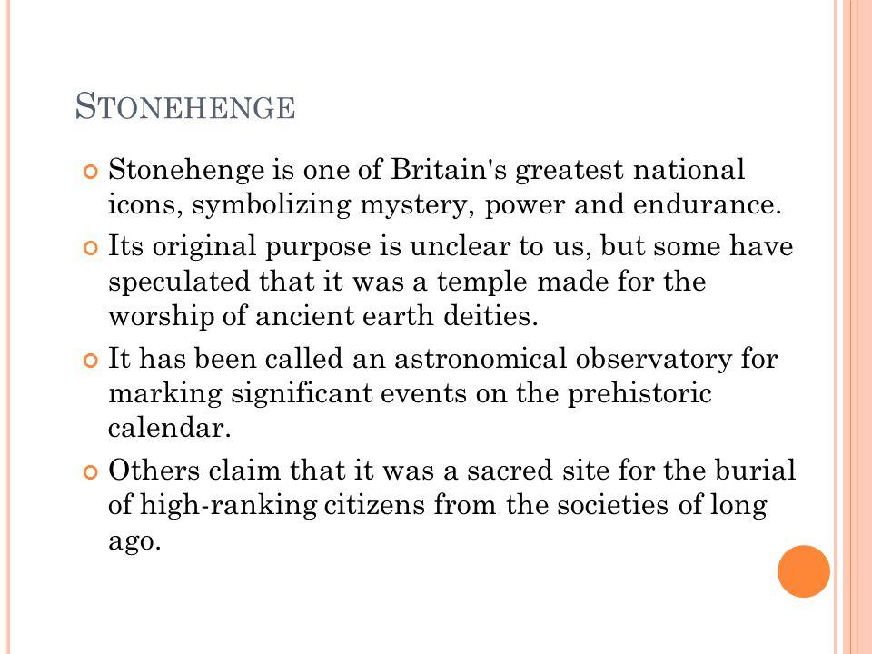 Stonehenge Stonehenge is one of Britain s greatest national icons, symbolizing mystery, power and endurance.