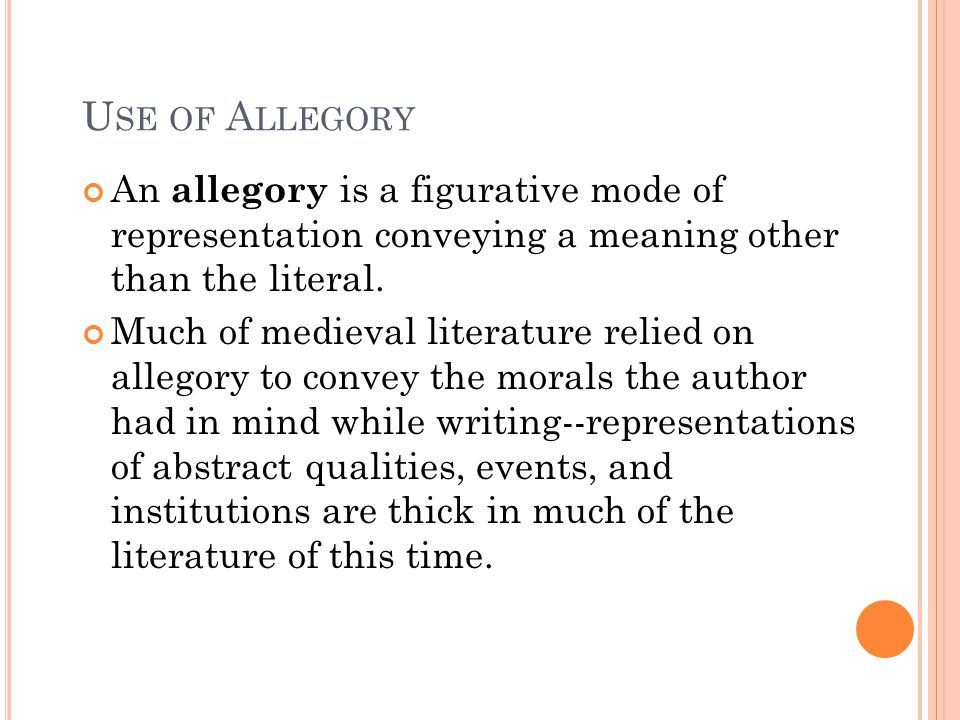 Use of Allegory An allegory is a figurative mode of representation conveying a meaning other than the literal.