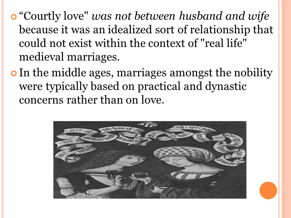 Courtly love was not between husband and wife because it was an idealized sort of relationship that could not exist within the context of real life medieval marriages.