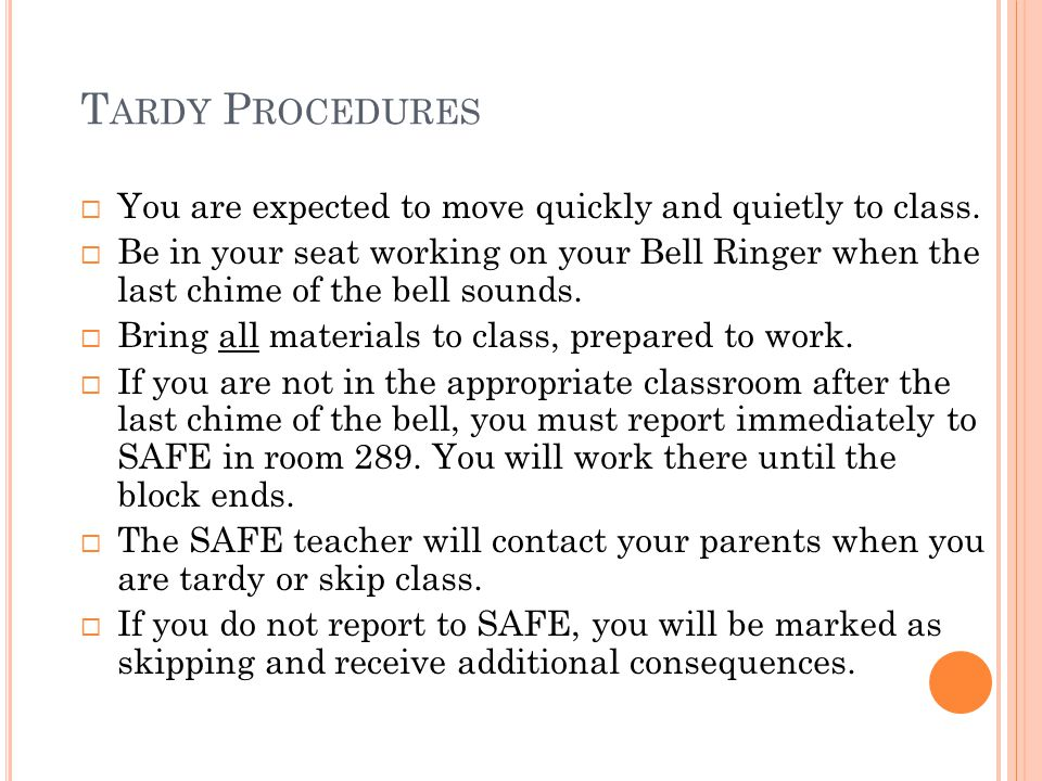 * 07/16/96. Tardy Procedures. You are expected to move quickly and quietly to class.