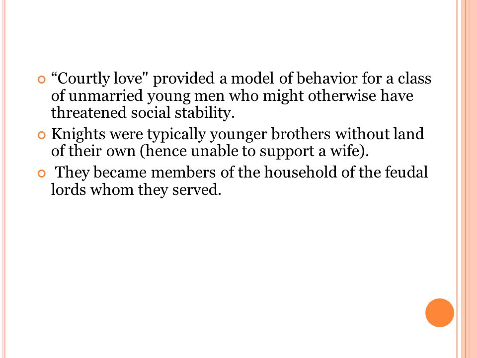 Courtly love provided a model of behavior for a class of unmarried young men who might otherwise have threatened social stability.