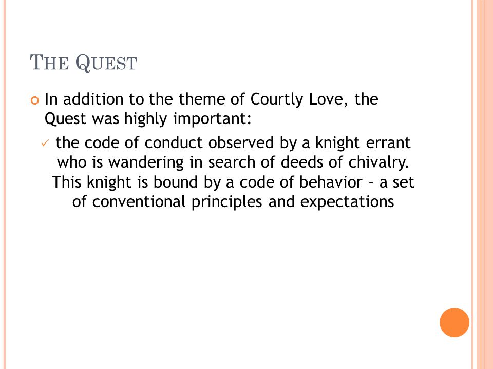 The Quest In addition to the theme of Courtly Love, the Quest was highly important: