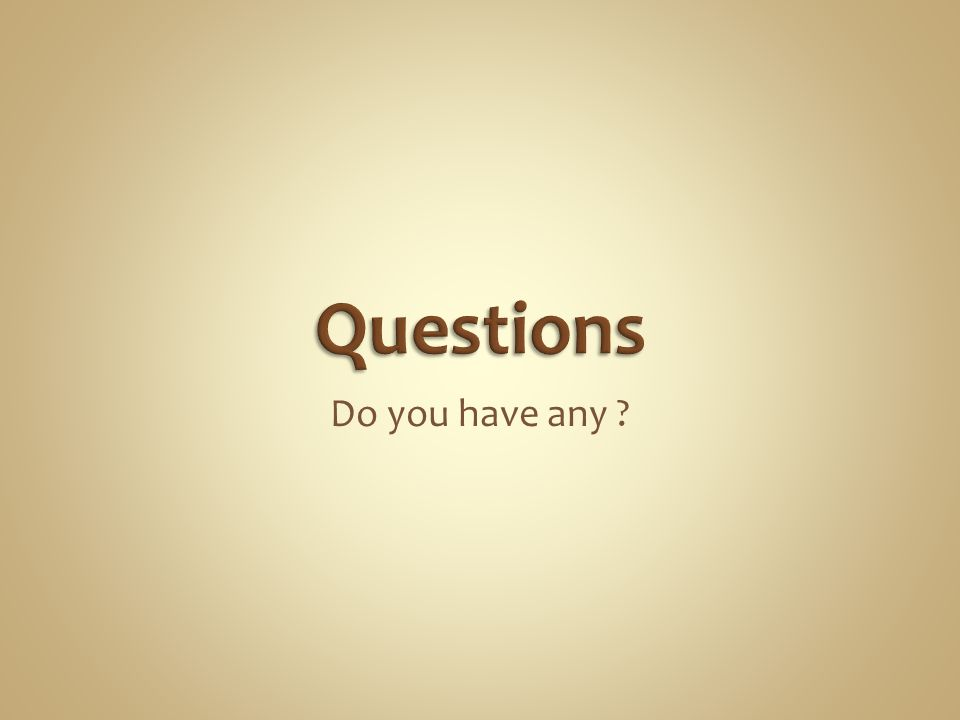 Questions Do you have any