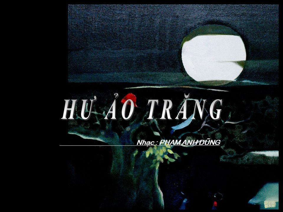 HƯ ẢO TRĂNG Nhạc : PHẠM ANH DŨNG