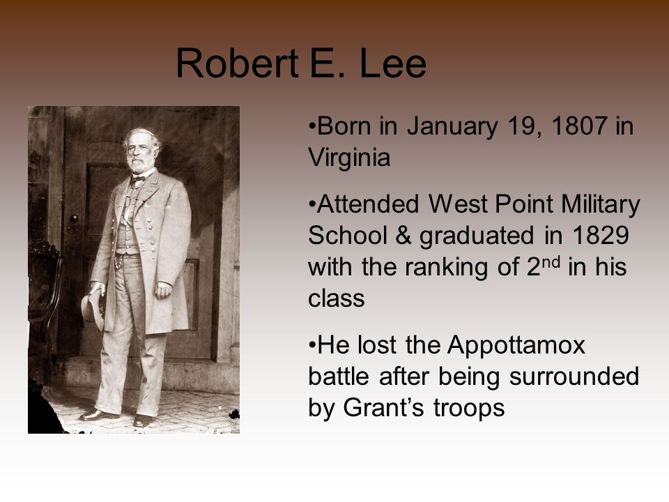 Robert E. Lee Born in January 19, 1807 in Virginia