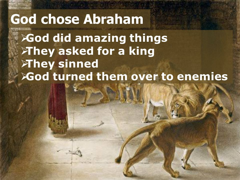 God chose Abraham God did amazing things They asked for a king