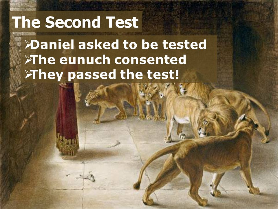 The Second Test Daniel asked to be tested The eunuch consented