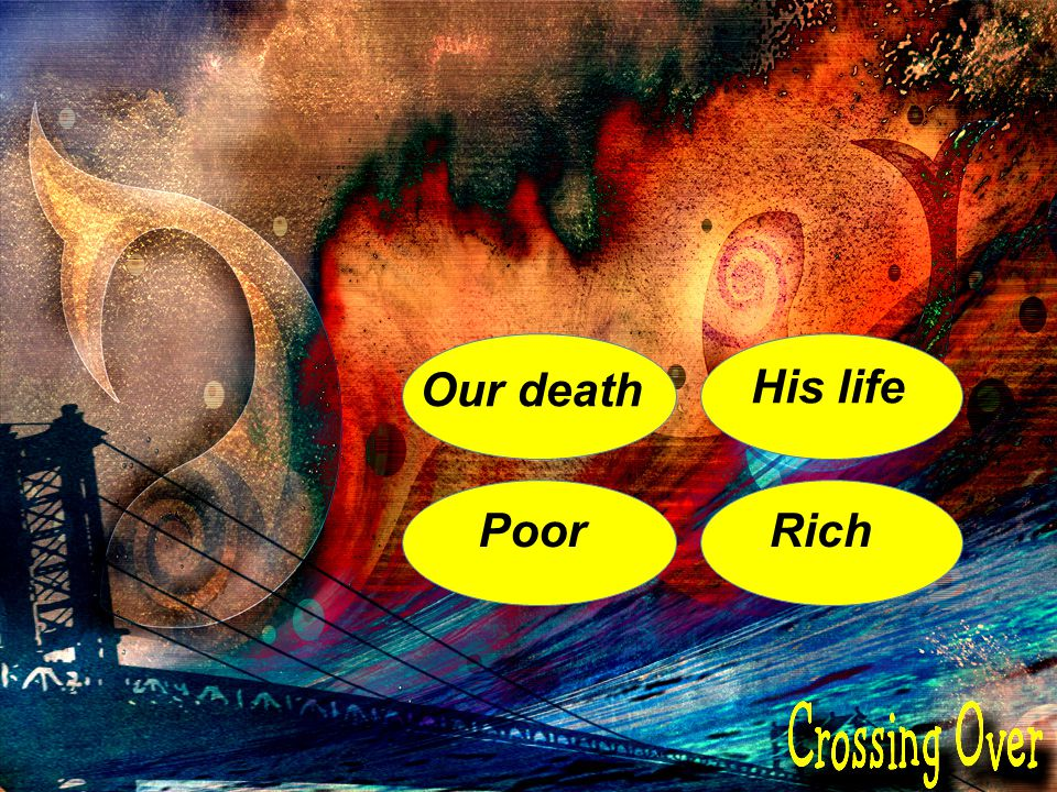 Our death His life Poor Rich