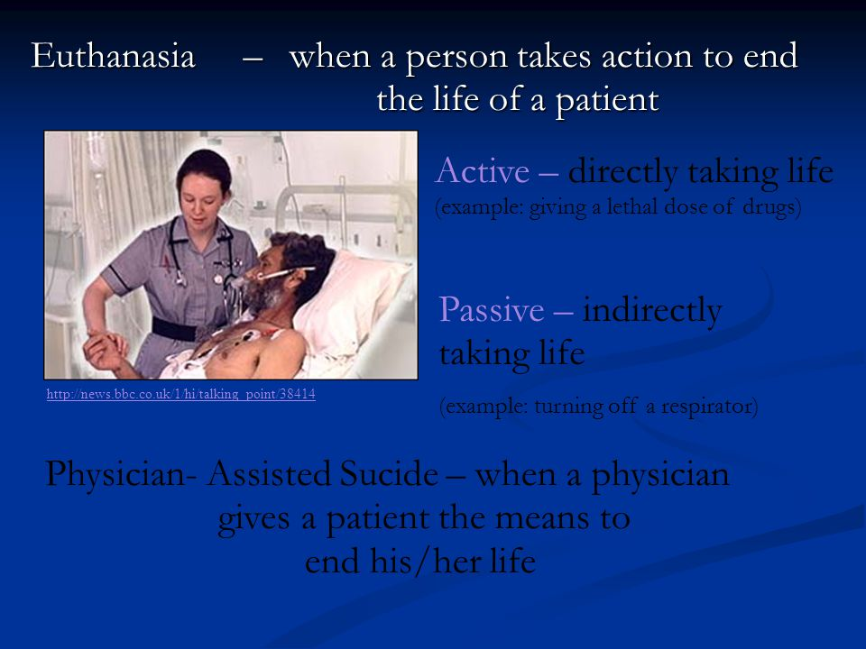 Euthanasia – when a person takes action to end the life of a patient