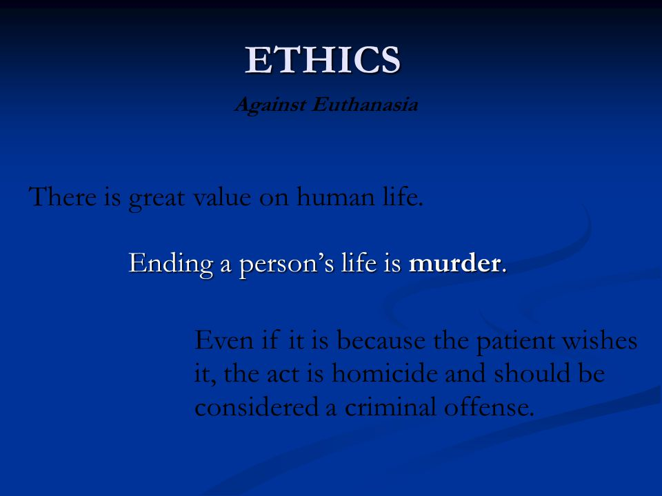 ETHICS There is great value on human life.
