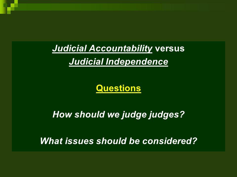 Judicial Accountability versus Judicial Independence Questions