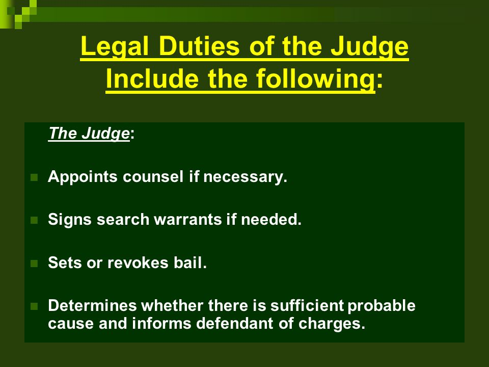 Legal Duties of the Judge Include the following: