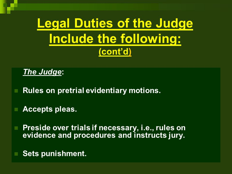 Legal Duties of the Judge Include the following: (cont'd)