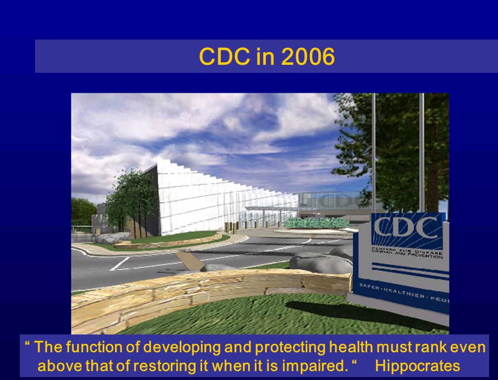 CDC in 2006 The function of developing and protecting health must rank even.