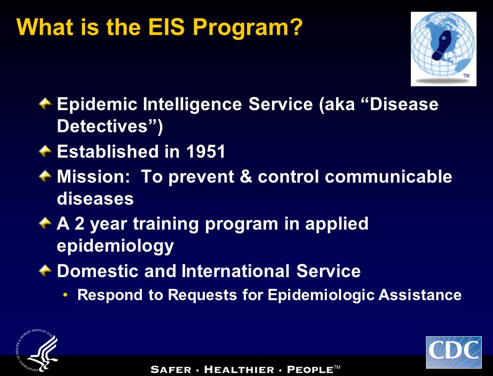 What is the EIS Program Epidemic Intelligence Service (aka Disease Detectives ) Established in 1951.