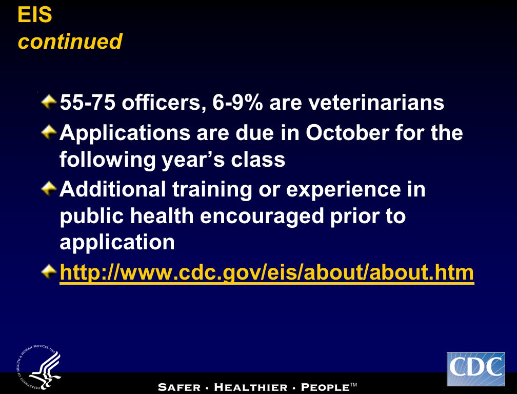 EIS continued 55-75 officers, 6-9% are veterinarians. Applications are due in October for the following year's class.