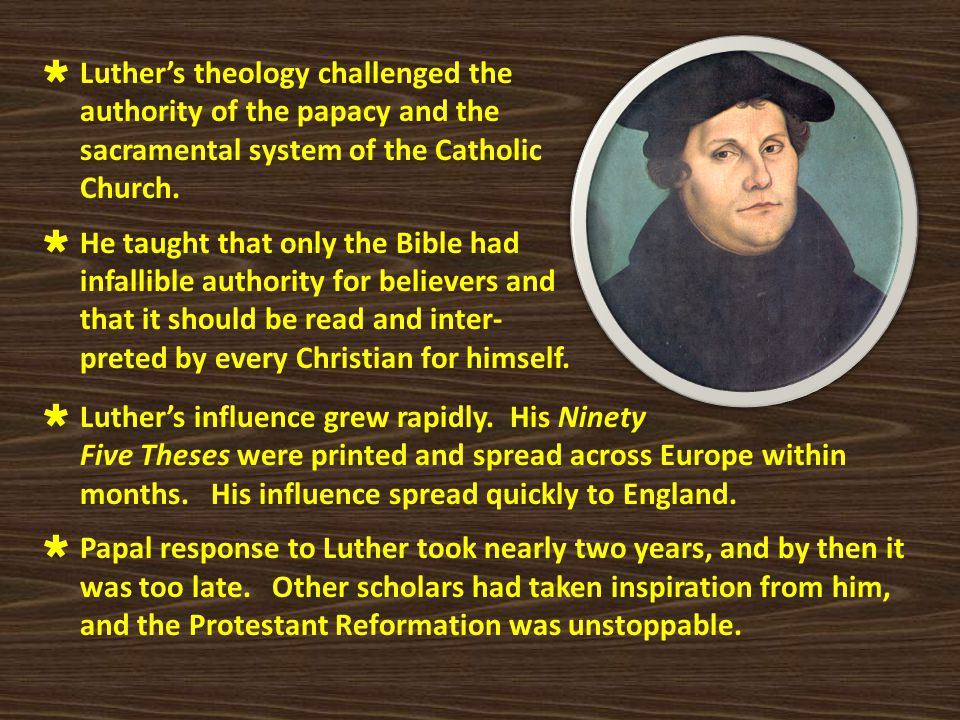 Luther's theology challenged the authority of the papacy and the sacramental system of the Catholic Church.