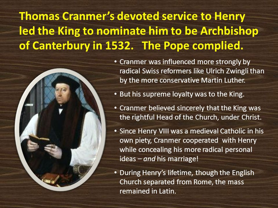 Thomas Cranmer's devoted service to Henry led the King to nominate him to be Archbishop of Canterbury in 1532. The Pope complied.
