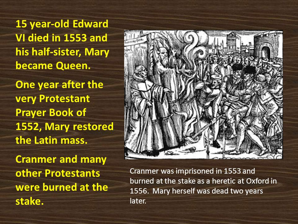 Cranmer and many other Protestants were burned at the stake.