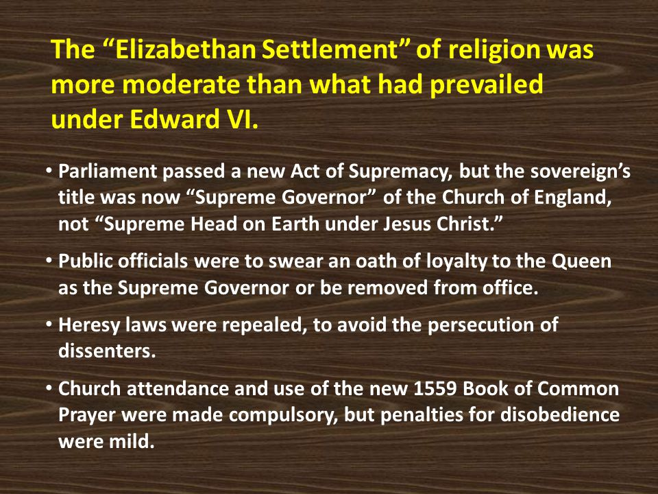 The Elizabethan Settlement of religion was more moderate than what had prevailed under Edward VI.