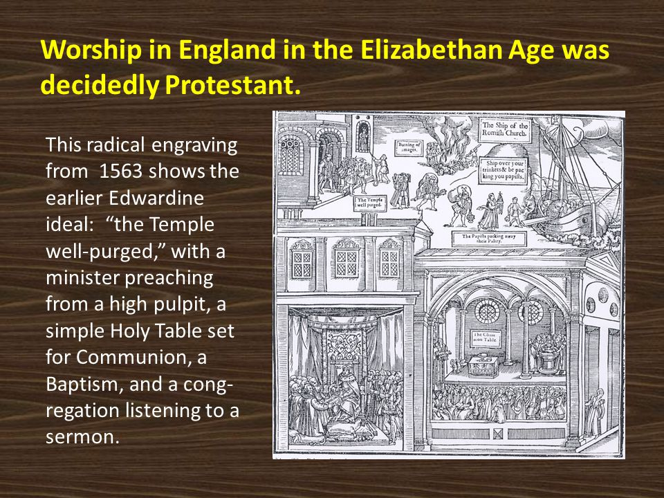 Worship in England in the Elizabethan Age was decidedly Protestant.