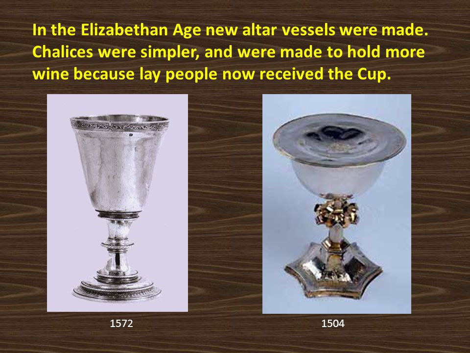 In the Elizabethan Age new altar vessels were made