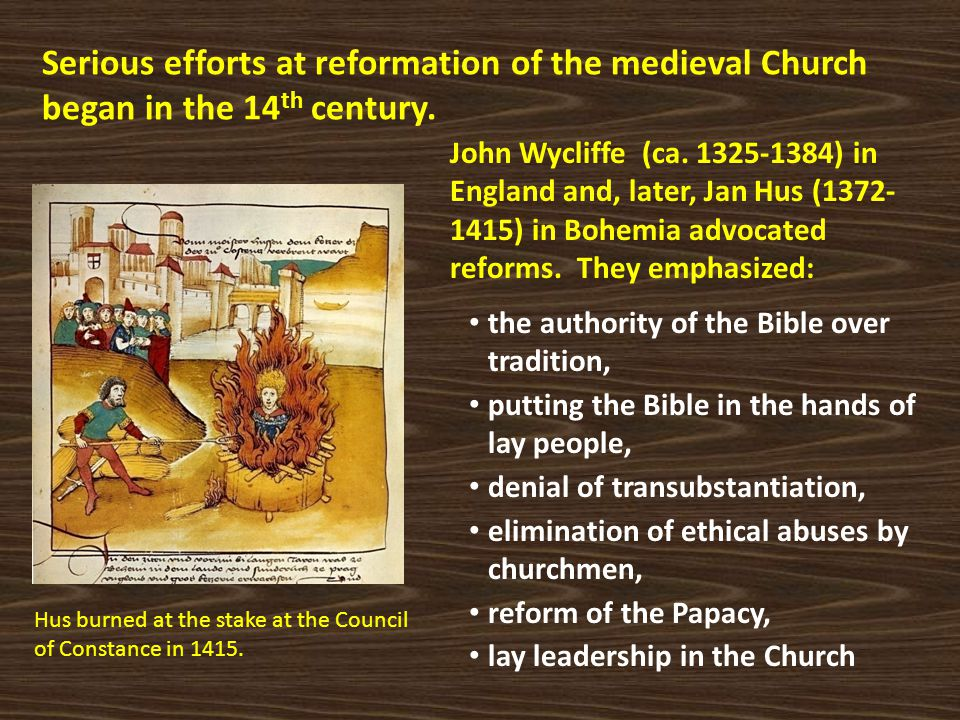 Serious efforts at reformation of the medieval Church began in the 14th century.