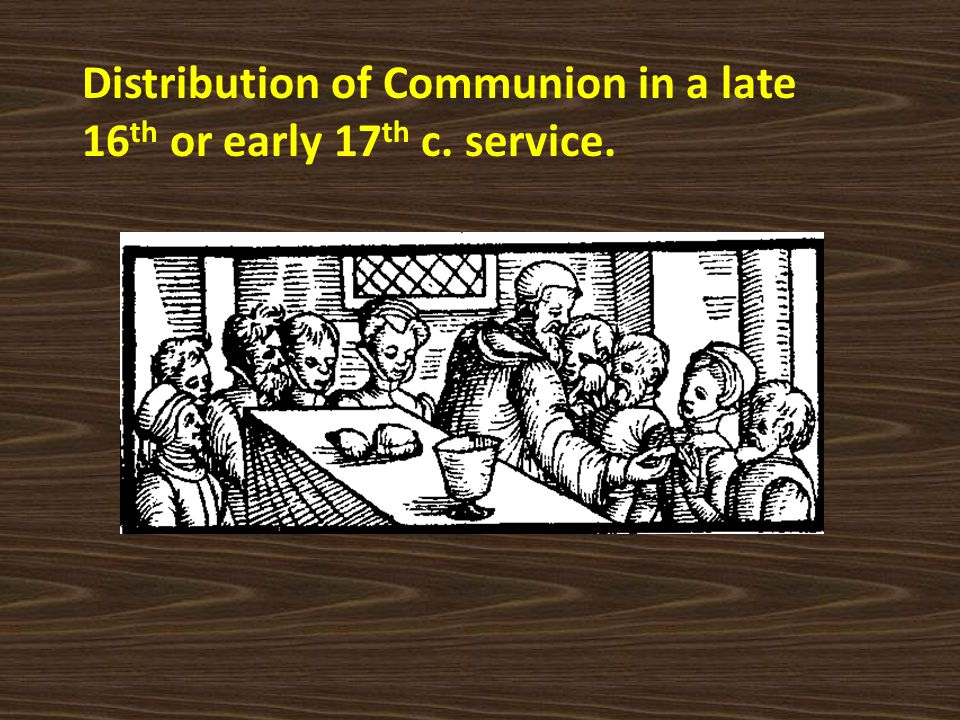 Distribution of Communion in a late 16th or early 17th c. service.
