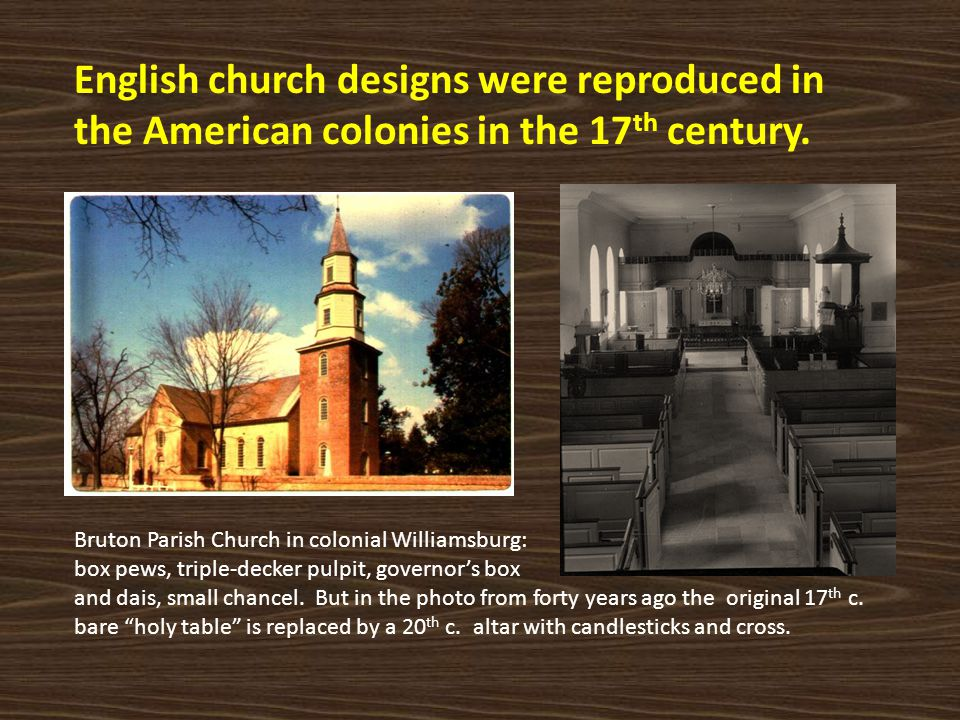 English church designs were reproduced in the American colonies in the 17th century.