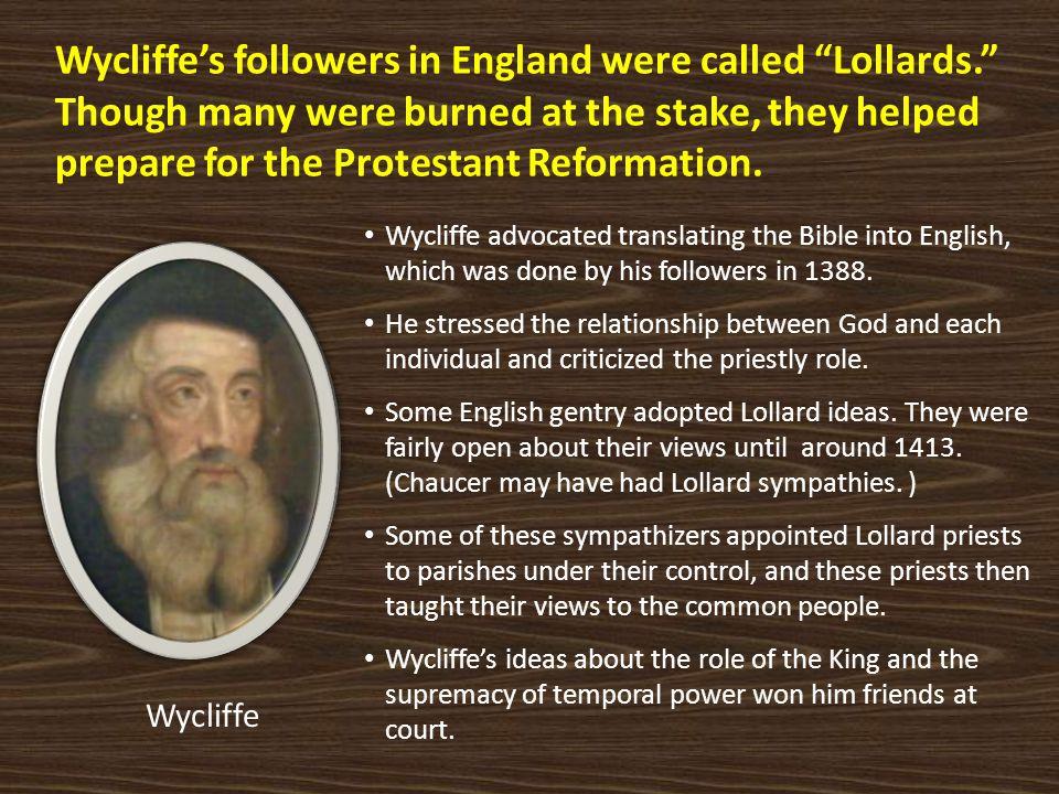 Wycliffe's followers in England were called Lollards