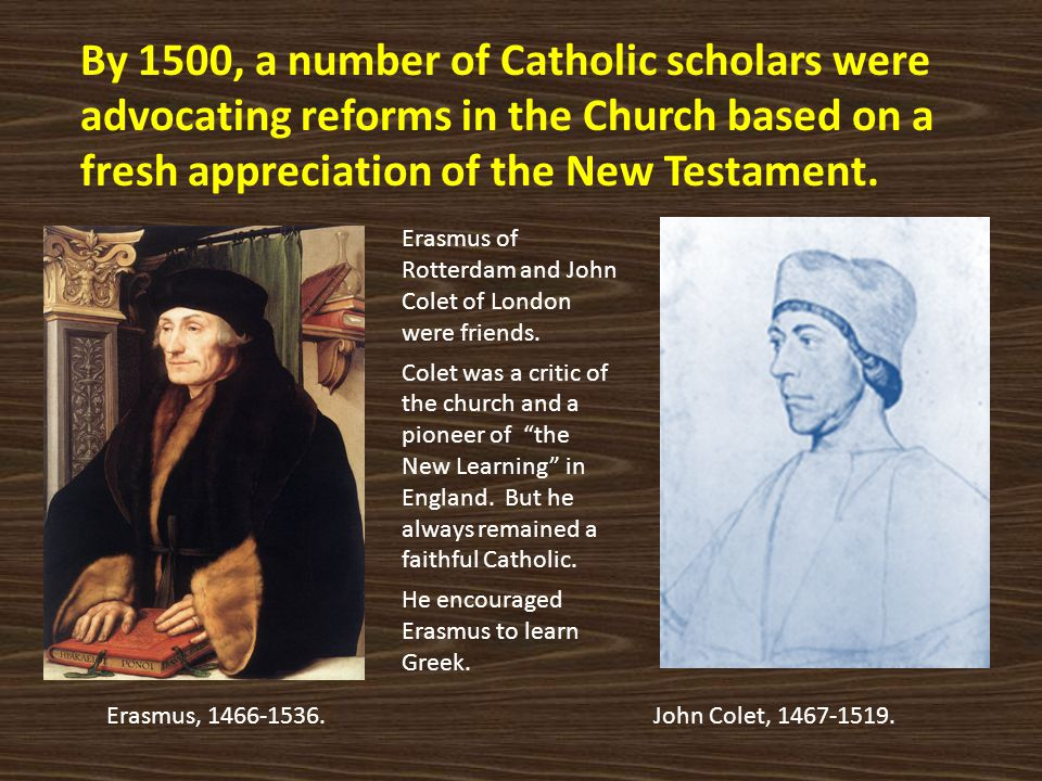 By 1500, a number of Catholic scholars were advocating reforms in the Church based on a fresh appreciation of the New Testament.
