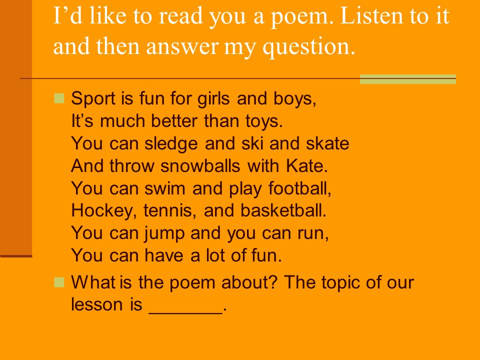 I'd like to read you a poem. Listen to it and then answer my question.