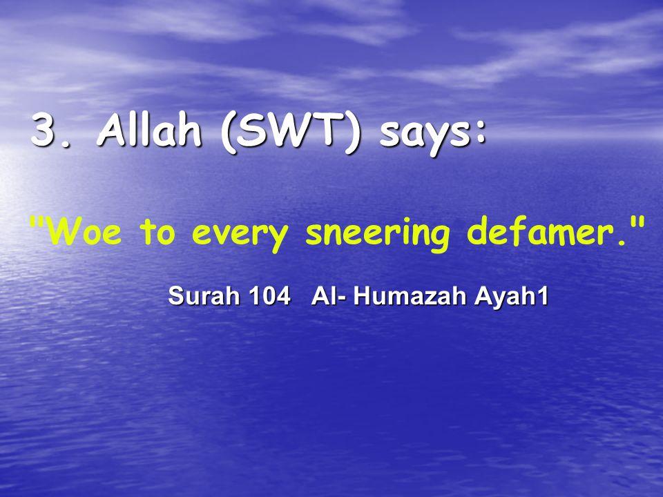 3. Allah (SWT) says: Woe to every sneering defamer.