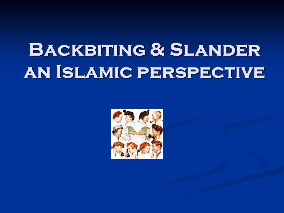Backbiting & Slander an Islamic perspective