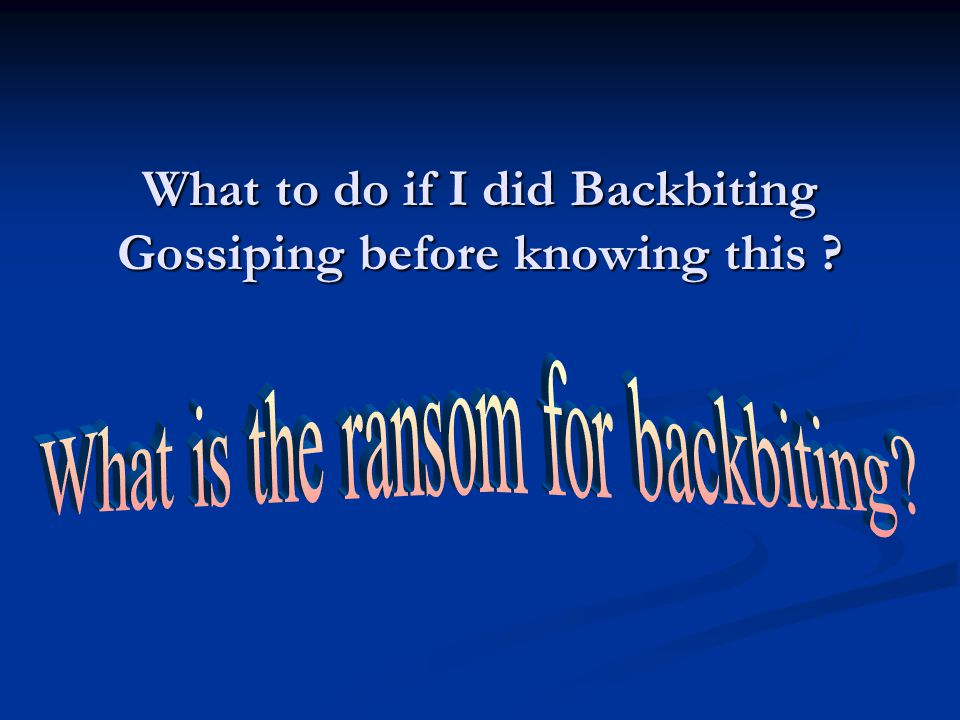 What to do if I did Backbiting Gossiping before knowing this